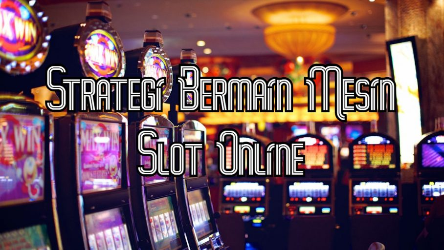 Strategi Bermain Mesin Slot Online